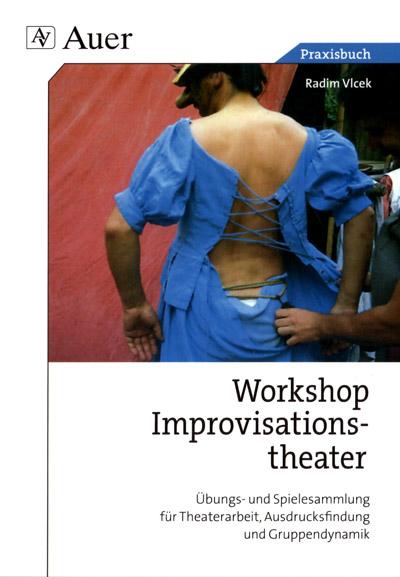 Workshop Improvisationstheater - Ein Improtheater Arbeitsbuch